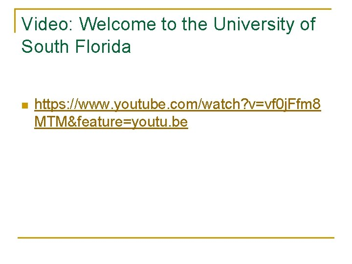 Video: Welcome to the University of South Florida n https: //www. youtube. com/watch? v=vf