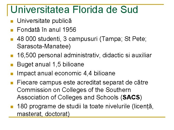 Universitatea Florida de Sud n n n n Universitate publică Fondată în anul 1956