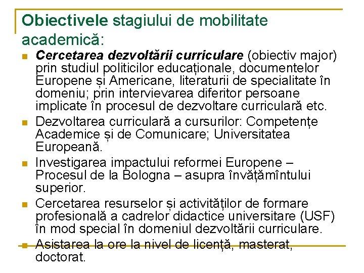 Obiectivele stagiului de mobilitate academică: n n n Cercetarea dezvoltării curriculare (obiectiv major) prin
