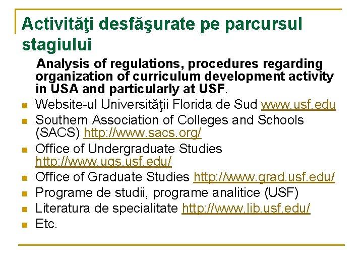 Activităţi desfăşurate pe parcursul stagiului n n n n Analysis of regulations, procedures regarding
