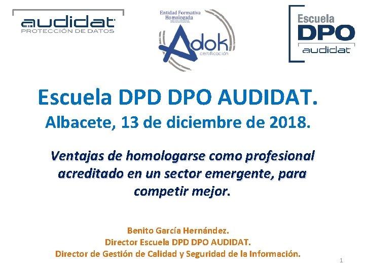 Escuela DPD DPO AUDIDAT. Albacete, 13 de diciembre de 2018. Ventajas de homologarse como