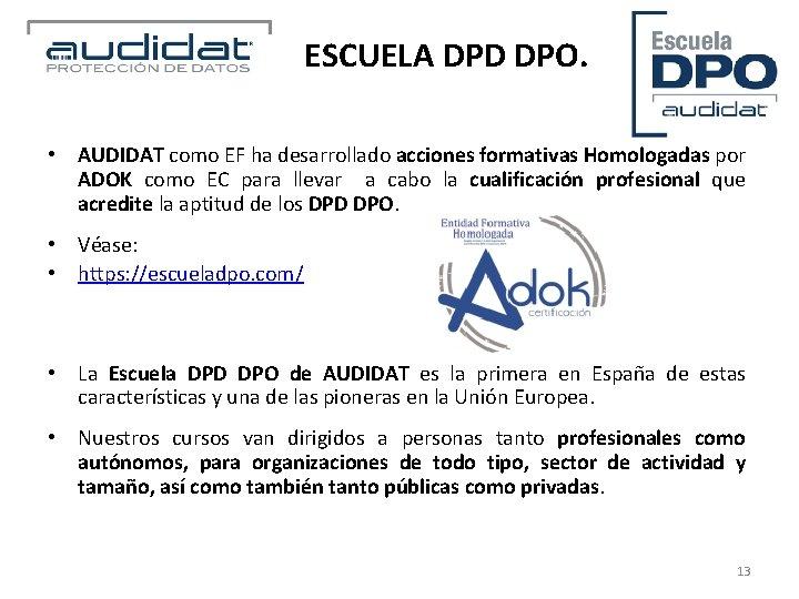 ESCUELA DPD DPO. • AUDIDAT como EF ha desarrollado acciones formativas Homologadas por ADOK