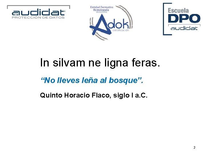 """In silvam ne ligna feras. """"No lleves leña al bosque"""". Quinto Horacio Flaco, siglo"""