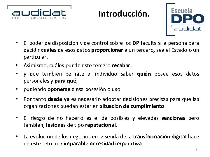 Introducción. • El poder de disposición y de control sobre los DP faculta a