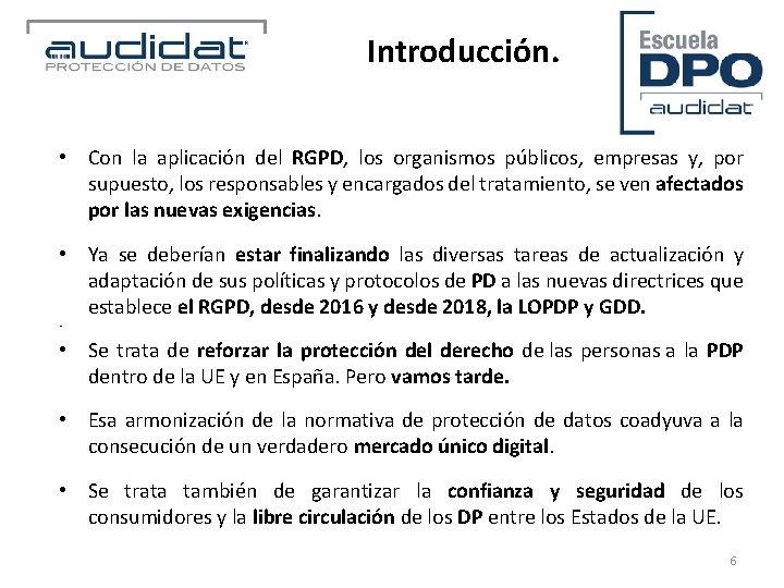 Introducción. • Con la aplicación del RGPD, los organismos públicos, empresas y, por supuesto,