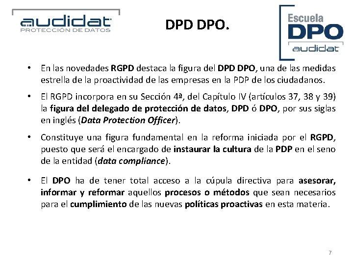 DPD DPO. • En las novedades RGPD destaca la figura del DPD DPO, una