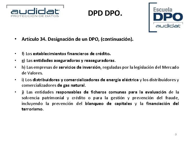 DPD DPO. • Artículo 34. Designación de un DPO, (continuación). • • • f)