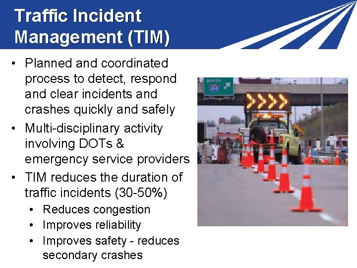 Traffic Incident Management (TIM) • Planned and coordinated process to detect, respond and clear