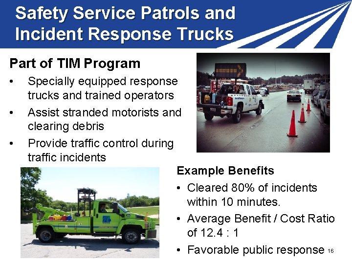 Safety Service Patrols and Incident Response Trucks Part of TIM Program • • •