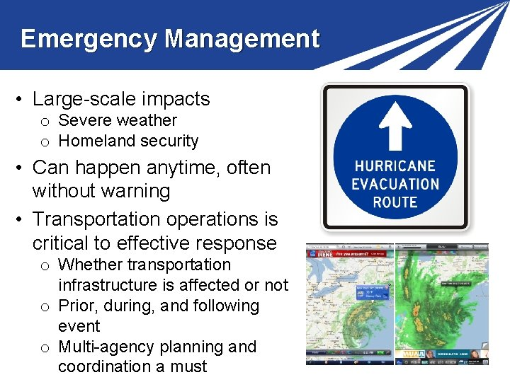 Emergency Management • Large-scale impacts o Severe weather o Homeland security • Can happen