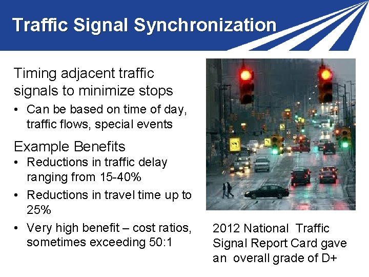 Traffic Signal Synchronization Timing adjacent traffic signals to minimize stops • Can be based