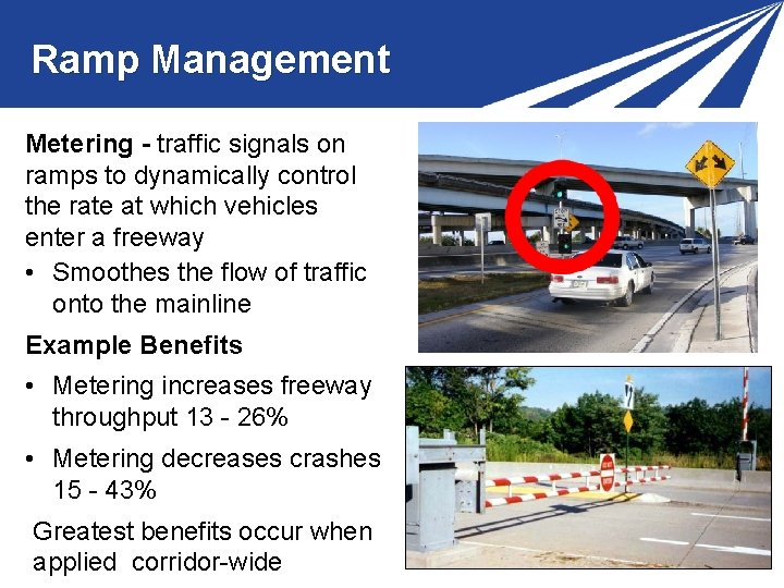 Ramp Management Metering - traffic signals on ramps to dynamically control the rate at