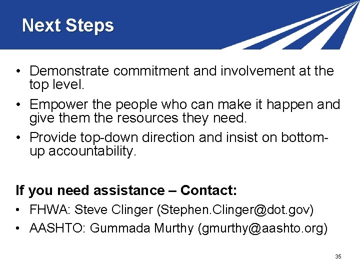 Next Steps • Demonstrate commitment and involvement at the top level. • Empower the