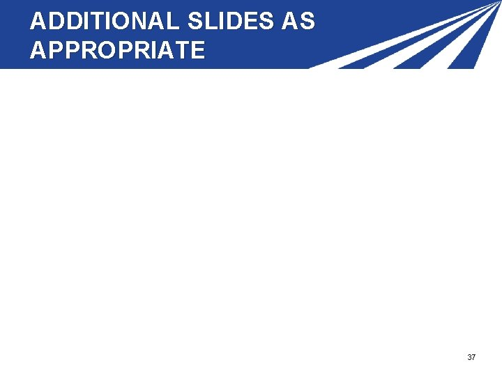 ADDITIONAL SLIDES AS APPROPRIATE 37