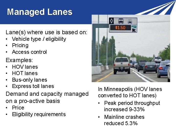 Managed Lanes Lane(s) where use is based on: • Vehicle type / eligibility •