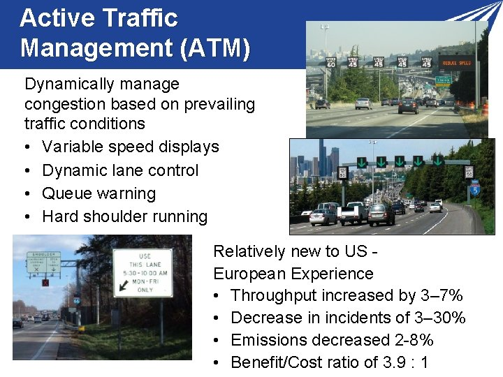 Active Traffic Management (ATM) Dynamically manage congestion based on prevailing traffic conditions • Variable