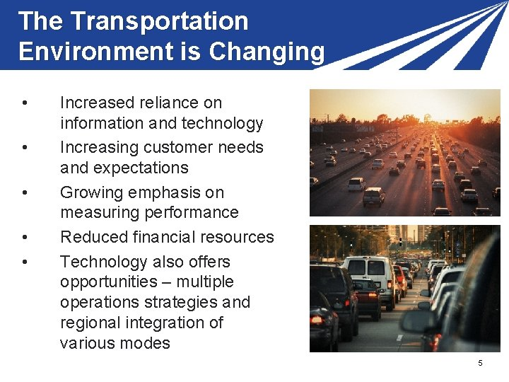 The Transportation Environment is Changing • • • Increased reliance on information and technology