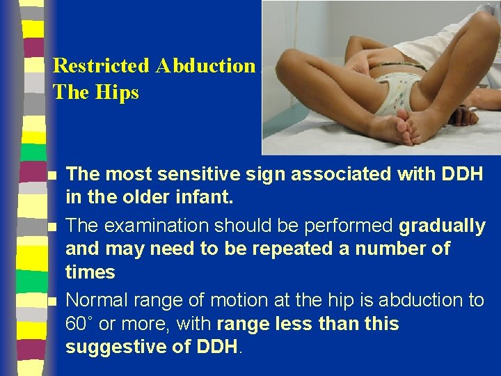 Restricted Abduction At The Hips n n n The most sensitive sign associated with