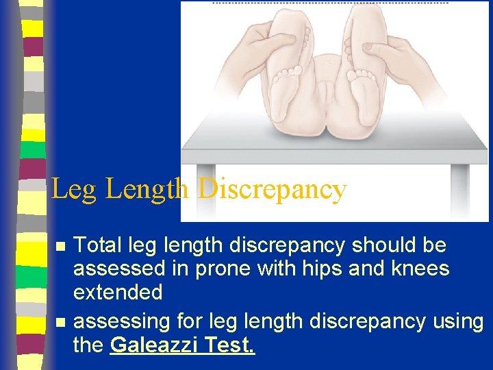 Leg Length Discrepancy n n Total leg length discrepancy should be assessed in prone