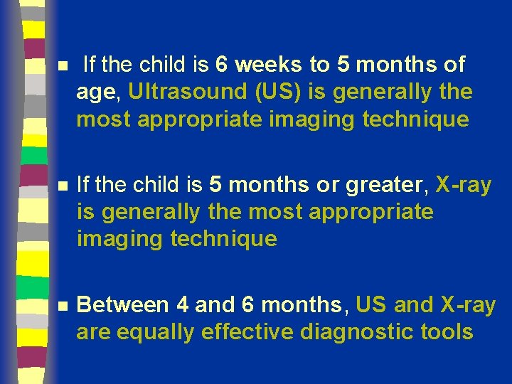 n If the child is 6 weeks to 5 months of age, Ultrasound (US)