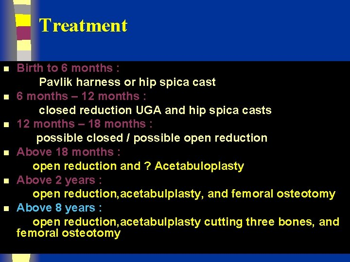 Treatment n n n Birth to 6 months : Pavlik harness or hip spica