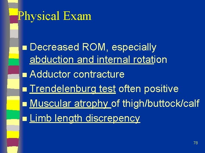Physical Exam Decreased ROM, especially abduction and internal rotation n Adductor contracture n Trendelenburg