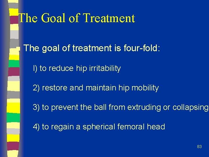 The Goal of Treatment n The goal of treatment is four-fold: I) to reduce