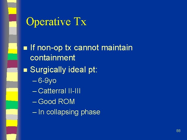 Operative Tx n n If non-op tx cannot maintain containment Surgically ideal pt: –