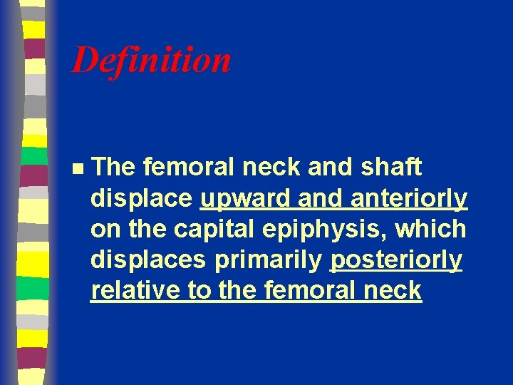 Definition n The femoral neck and shaft displace upward anteriorly on the capital epiphysis,