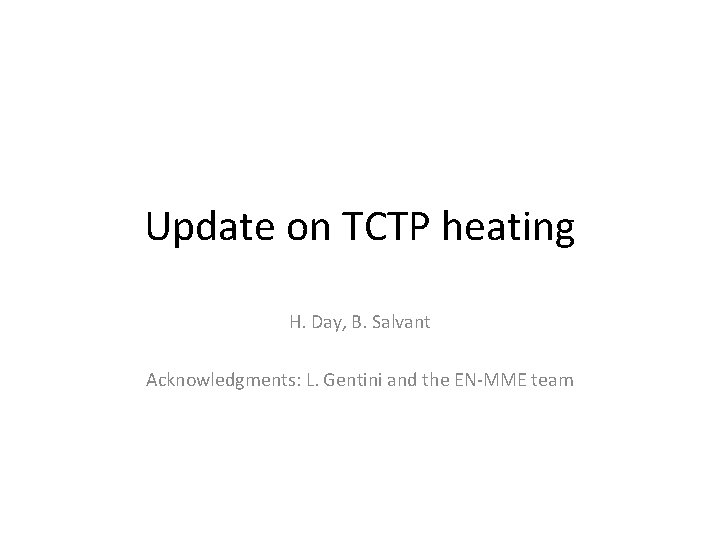 Update on TCTP heating H. Day, B. Salvant Acknowledgments: L. Gentini and the EN-MME