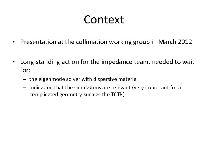 Context • Presentation at the collimation working group in March 2012 • Long-standing action