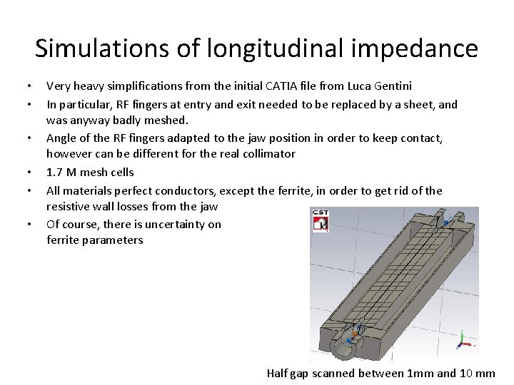 Simulations of longitudinal impedance • • • Very heavy simplifications from the initial CATIA