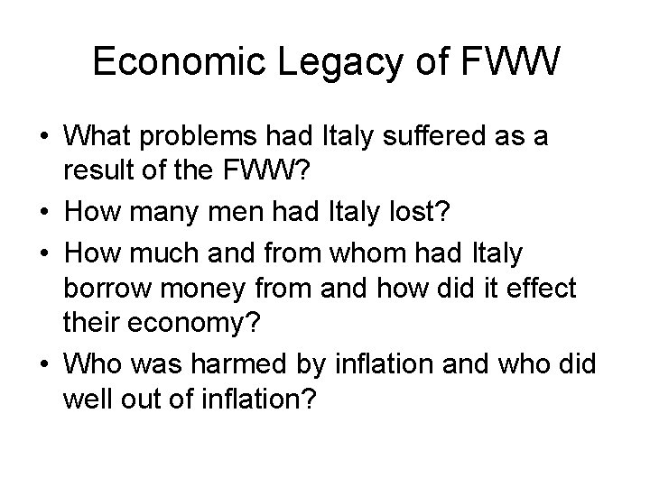 Economic Legacy of FWW • What problems had Italy suffered as a result of