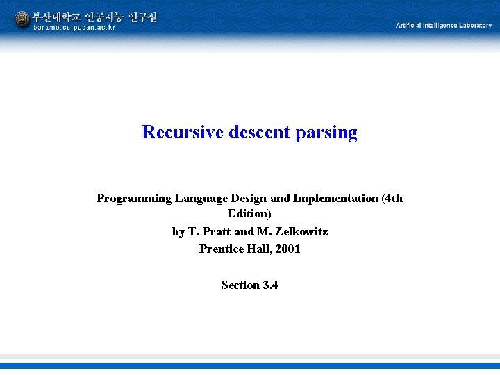 Recursive descent parsing Programming Language Design and Implementation (4 th Edition) by T. Pratt
