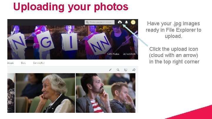 Uploading your photos Have your. jpg images ready in File Explorer to upload. Click