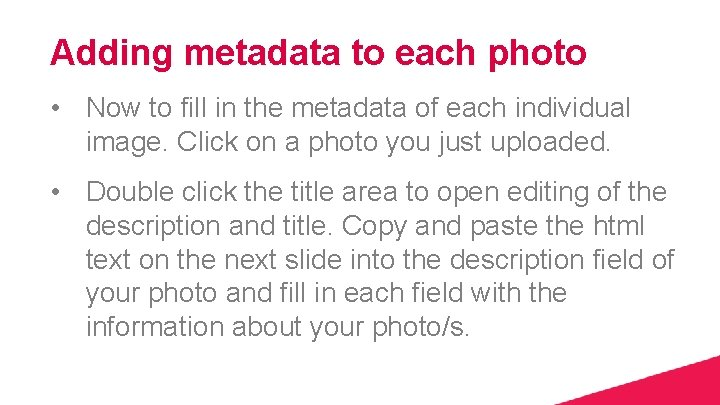 Adding metadata to each photo • Now to fill in the metadata of each