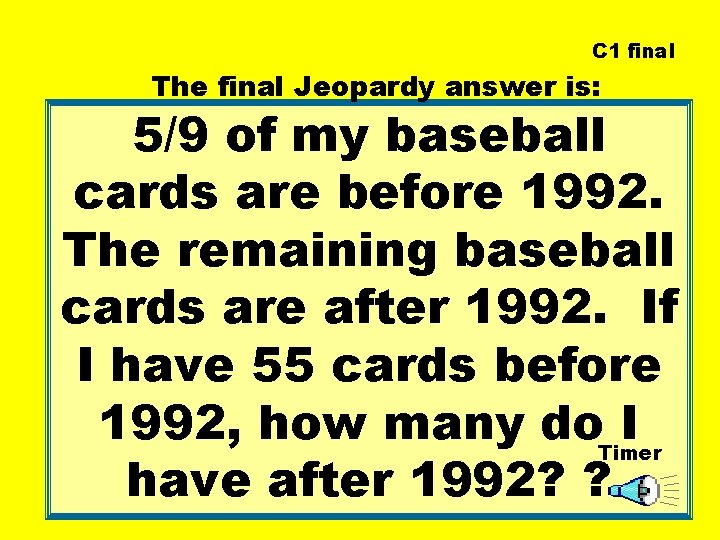 C 1 final The final Jeopardy answer is: 5/9 of my baseball cards are