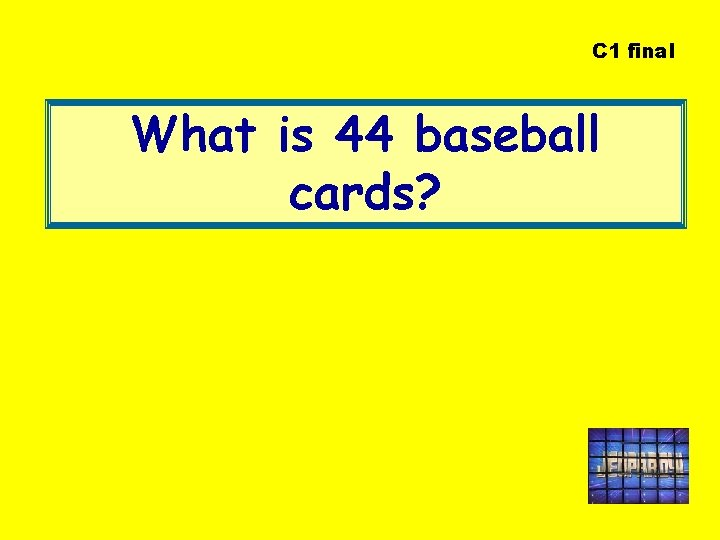 C 1 final What is 44 baseball cards?