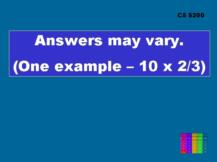 C 5 $200 Answers may vary. (One example – 10 x 2/3)