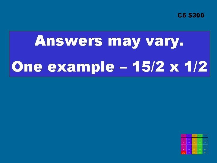 C 5 $300 Answers may vary. One example – 15/2 x 1/2