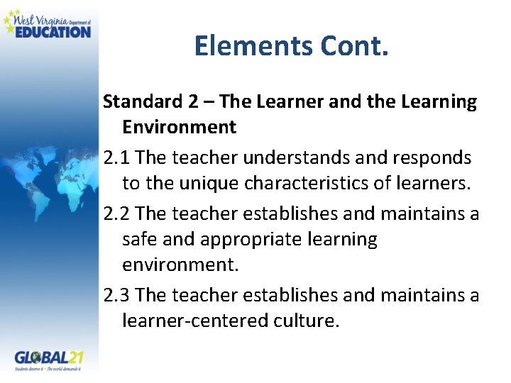 Elements Cont. Standard 2 – The Learner and the Learning Environment 2. 1 The