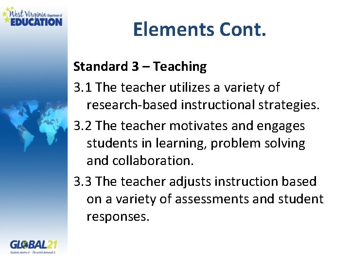 Elements Cont. Standard 3 – Teaching 3. 1 The teacher utilizes a variety of
