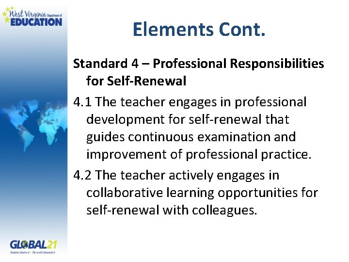 Elements Cont. Standard 4 – Professional Responsibilities for Self-Renewal 4. 1 The teacher engages