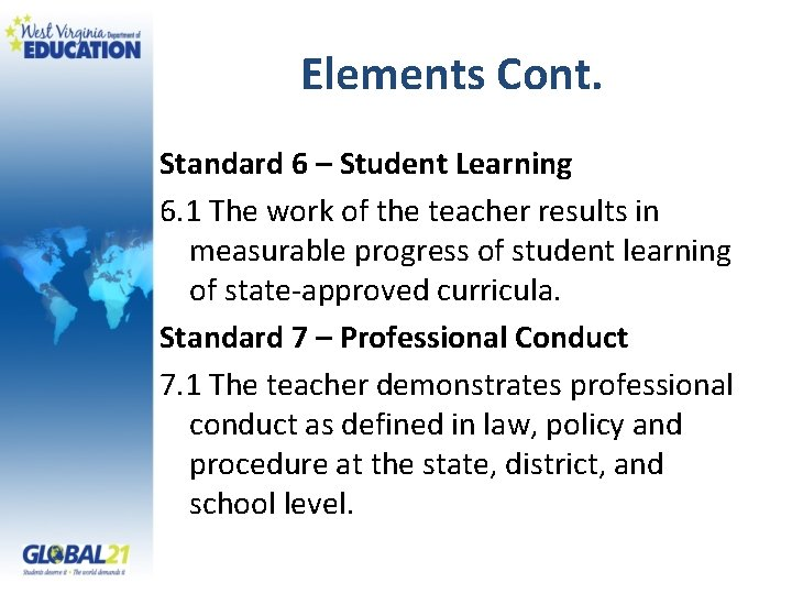Elements Cont. Standard 6 – Student Learning 6. 1 The work of the teacher