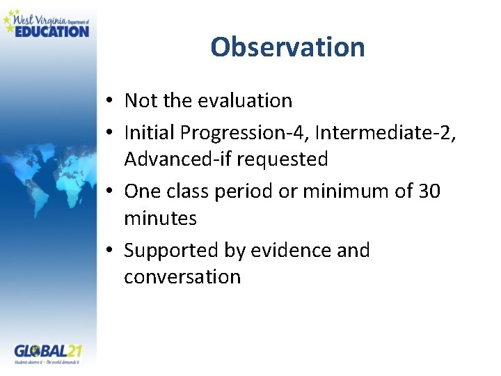 Observation • Not the evaluation • Initial Progression-4, Intermediate-2, Advanced-if requested • One class