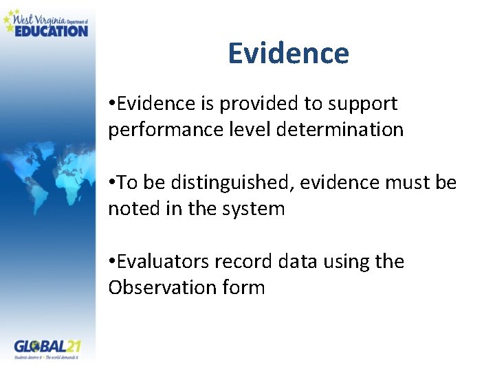 Evidence • Evidence is provided to support performance level determination • To be distinguished,