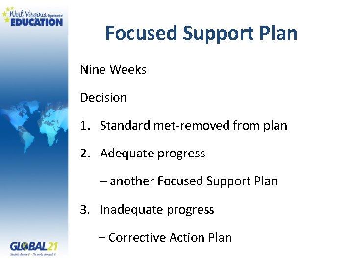 Focused Support Plan Nine Weeks Decision 1. Standard met-removed from plan 2. Adequate progress