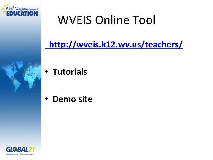 WVEIS Online Tool http: //wveis. k 12. wv. us/teachers/ • Tutorials • Demo site