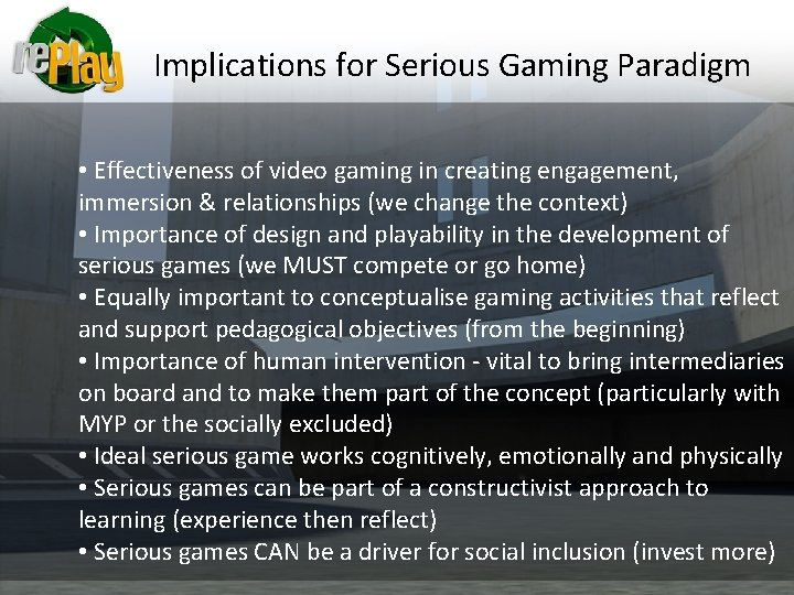 Implications for Serious Gaming Paradigm • Effectiveness of video gaming in creating engagement, immersion