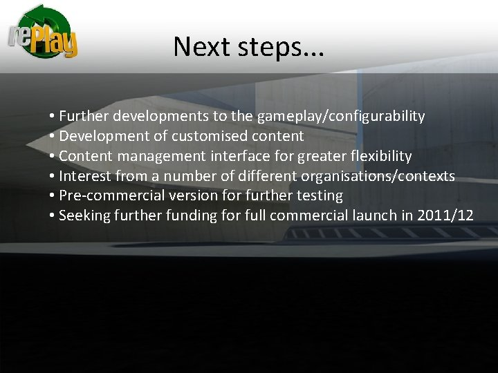 Next steps. . . • Further developments to the gameplay/configurability • Development of customised